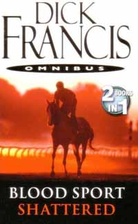 Dick Francis Omnibus: Blood Sport, Shattered